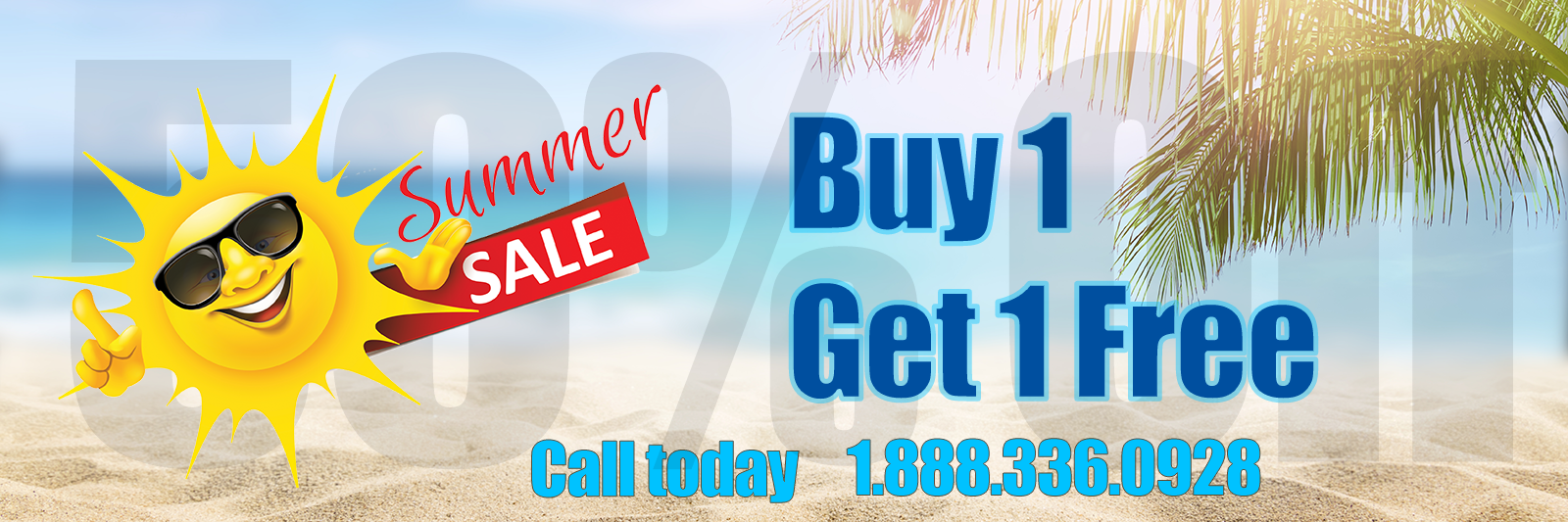 Summer Sale, Buy 1 Get 1 Free, Call Today 1.888.336.0928